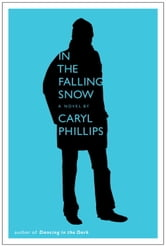 In the Falling Snow ebook by Caryl Phillips