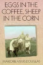 Eggs in the Coffee, Sheep in the Corn - My 17 Years as a Farmwife ebook by Marjorie Myers Douglas