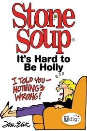 Stone Soup: It's Hard to Be Holly ebook by Jan Eliot