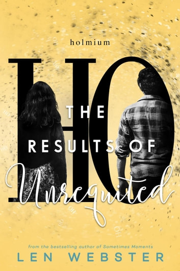 The Results of Unrequited - The Science of Unrequited, #3 ebook by Len Webster