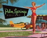 Palm Springs Holiday ebook by Peter Moruzzi