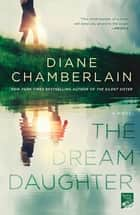 The Dream Daughter - A Novel ebook by Diane Chamberlain