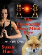 The Foxworthy Files: Mind Fire - #6 In the Series 電子書 by Susan Hart