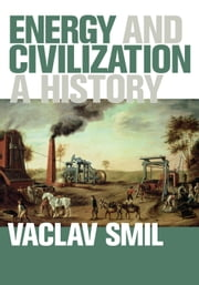 Energy and Civilization - A History ebook by Vaclav Smil
