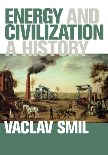 Energy and civilization ebook by vaclav smil 9780262338318 energy and civilization a history ebook by vaclav smil fandeluxe Choice Image