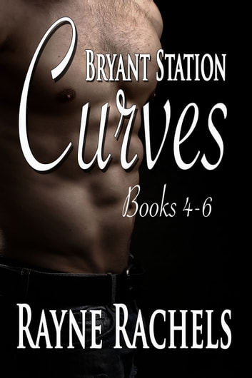 Bryant Station Curves Box Set: Books 4-6 - Books 4-6 ebook by Rayne Rachels