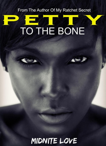 Petty To The Bone - The Petty Series, #1 ebook by Midnite Love