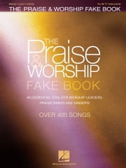 The Praise & Worship Fake Book (Songbook) - An Essential Tool for Worship Leaders, Praise Bands and Singers! ebook by Hal Leonard Corp.
