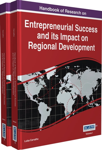 Handbook of Research on Entrepreneurial Success and its Impact on Regional Development ebook by