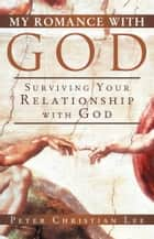 My Romance with God ebook by Peter Christian Lee