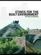 Ethics for the Built Environment ebook by Peter Fewings