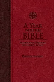 A Year with the Bible - Scriptural Wisdom for Daily Living ebook by Patrick Madrid