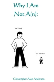Why I Am Not A(n): ebook by Christopher Alan Anderson
