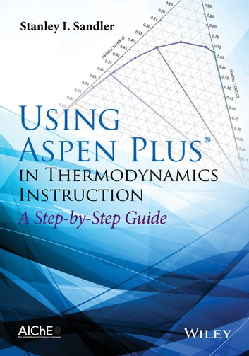 Using Aspen Plus in Thermodynamics Instruction - A Step-by-Step Guide ebook by Stanley I. Sandler