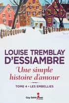 Une simple histoire d'amour, tome 4 - Les embellies eBook by Louise Tremblay d'Essiambre