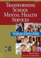 Transforming School Mental Health Services ebook by Jack A. Cummings,Dr. Beth Doll