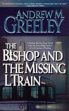 The Bishop and the Missing L Train - A Bishop Blackie Ryan Novel ebook by Andrew M. Greeley