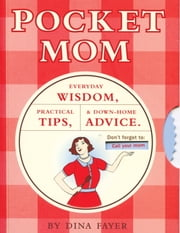 Pocket Mom - Everyday Wisdom, Practical Tips, & Down-Home Advice ebook by Dina Fayer
