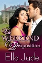 The Weekend Proposition ebook by Ella Jade