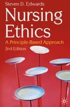 Nursing Ethics - A Principle-Based Approach ebook by Steven Edwards