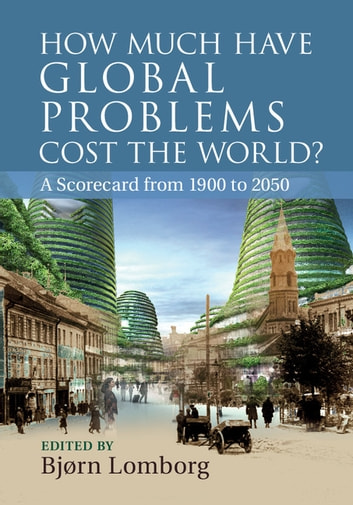 How Much have Global Problems Cost the World? - A Scorecard from 1900 to 2050 ebook by