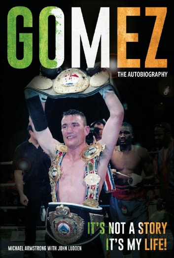 GOMEZ: THE AUTOBIOGRAPHY - It's Not a Story, It's My Life! ebook by Michael Armstrong,John Ludden