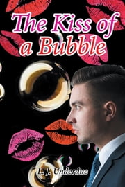 The Kiss of a Bubble ebook by L. J. Underdue