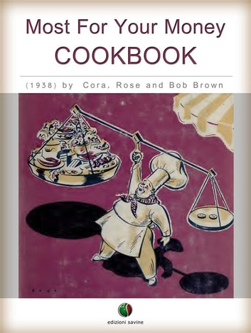 Most For Your Money - COOKBOOK ebook by Cora Brown,Rose Brown,Robert Carlton Brown