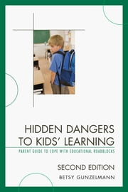 Hidden Dangers to Kids' Learning - A Parent Guide to Cope with Educational Roadblocks ebook by Betsy Gunzelmann