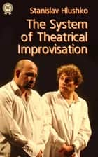 The System of Theatrical Improvisation ebook by Stanislav Hlushko