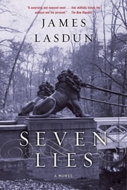Seven Lies: A Novel ebook by James Lasdun
