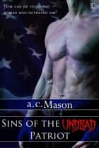Sins of the Undead Patriot ebook by a.c. Mason