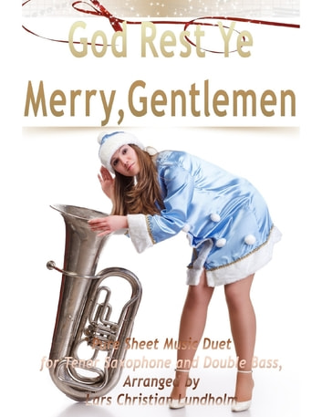 God Rest Ye Merry, Gentlemen Pure Sheet Music Duet for Tenor Saxophone and Double Bass, Arranged by Lars Christian Lundholm ebook by Lars Christian Lundholm