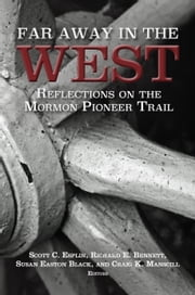 Far Away in the West - Reflections on the Mormon Pioneer Trail (Regional Studies in Latter-day Saint History) ebook by Scott C. Esplin,Richard E. Bennett,Susan Easton Black
