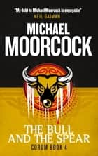 Corum - The Bull and the Spear - The Eternal Champion ebook by Michael Moorcock