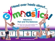 Head Over Heels About Gymnastics Volume 2 - Pair and Trio Balances ebook by Gemma Coles