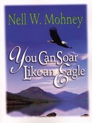 You Can Soar Like an Eagle ebook by Mohney, Nell , Webb