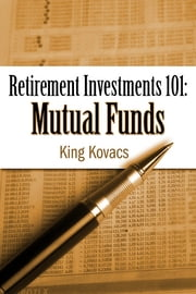 Retirement Investments 101: Mutual Funds - 4th Edition ebook by King Kovacs