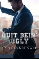 Quit Bein' Ugly ebook by