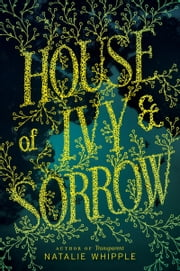 House of Ivy & Sorrow ebook by Natalie Whipple
