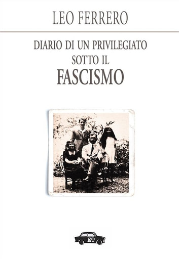 Diario di un privilegiato sotto il fascismo ebook by Leo Ferrero