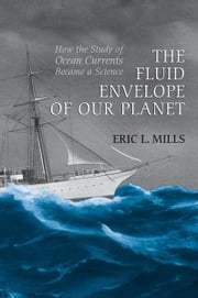 The Fluid Envelope of our Planet - How the Study of Ocean Currents Became a Science ebook by Eric L. Mills