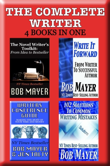 The Complete Writer - A One Stop Source for Successful Authors ebook by Bob Mayer