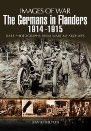 The Germans in Flanders 1914 – 1915 ebook by David Bilton