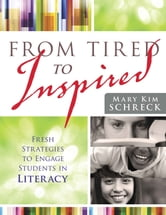 From Tired to Inspired - Fresh Strategies to Engage Students in Literacy ebook by Mary Kim Shreck