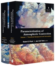 Parameterization of Atmospheric Convection - (In 2 Volumes)Volume 1: Theoretical Background and FormulationVolume 2: Current Issues and New Theories ebook by Robert S Plant,Jun-Ichi Yano