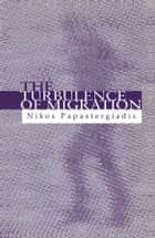The Turbulence of Migration ebook by Nikos Papastergiadis