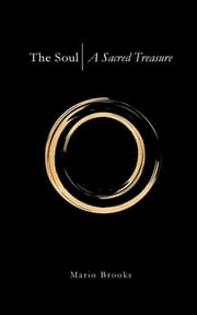 The Soul - A Sacred Treasure ebook by Mario Brooks