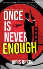 Once Is Never Enough ebook by Haris Orkin