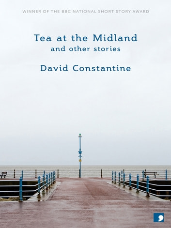 Tea at the Midland ebook by David Constantine